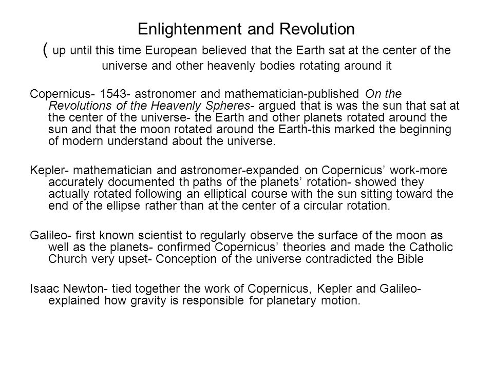 Enlightenment and Revolution ( up until this time European believed that the Earth sat at the center of the universe and other heavenly bodies rotating around it
