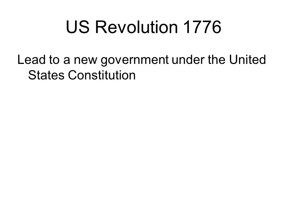 US Revolution 1776 Lead to a new government under the United States Constitution