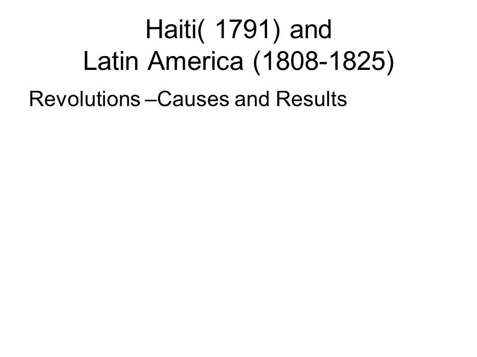 Haiti( 1791) and Latin America (1808-1825)