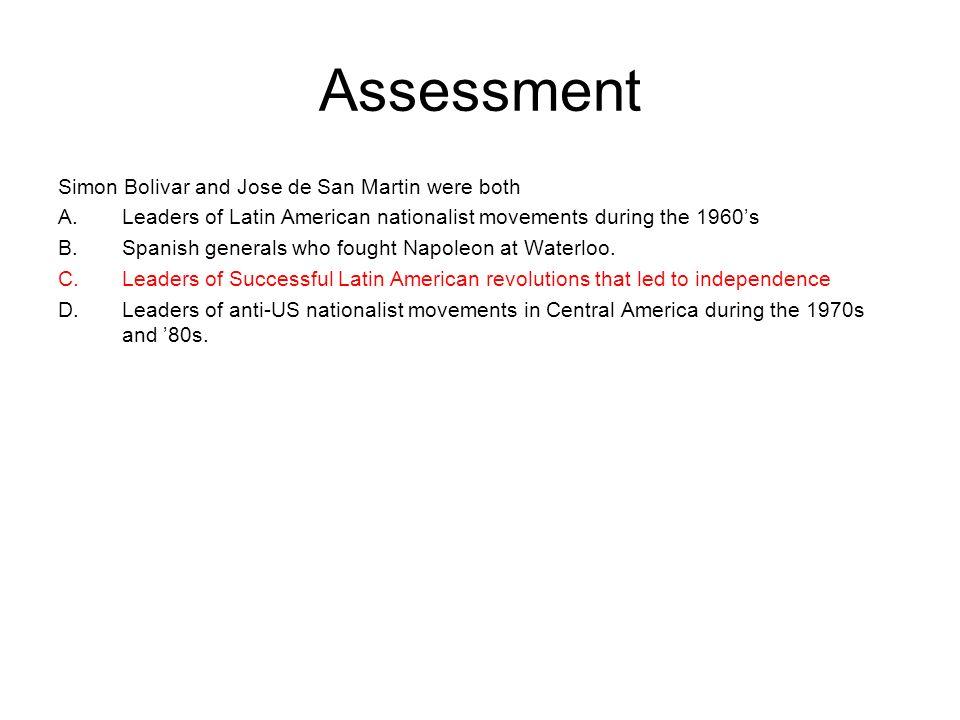 Assessment Simon Bolivar and Jose de San Martin were both