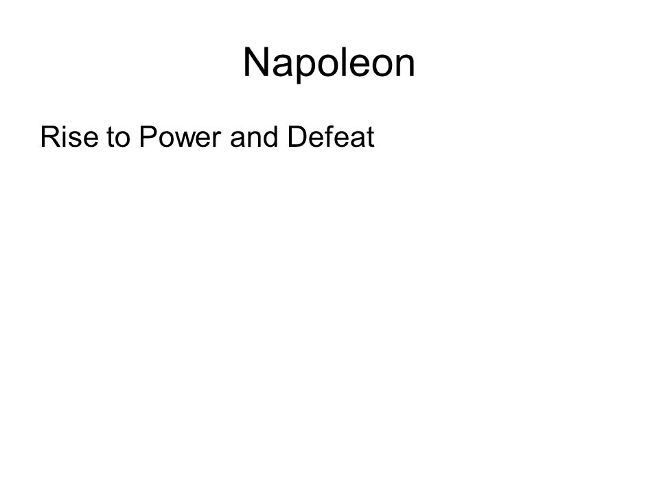 Napoleon Rise to Power and Defeat