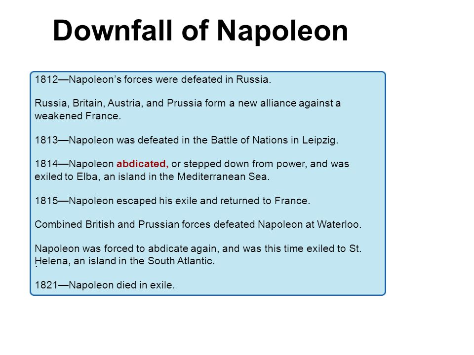 Downfall of Napoleon . 1812—Napoleon's forces were defeated in Russia.