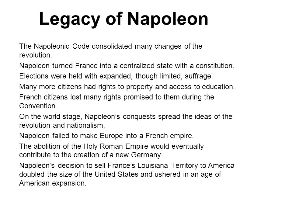 5 Legacy of Napoleon. The Napoleonic Code consolidated many changes of the revolution.