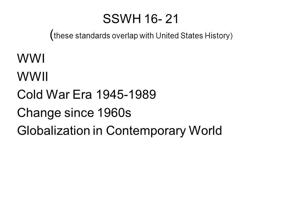 SSWH 16- 21 (these standards overlap with United States History)