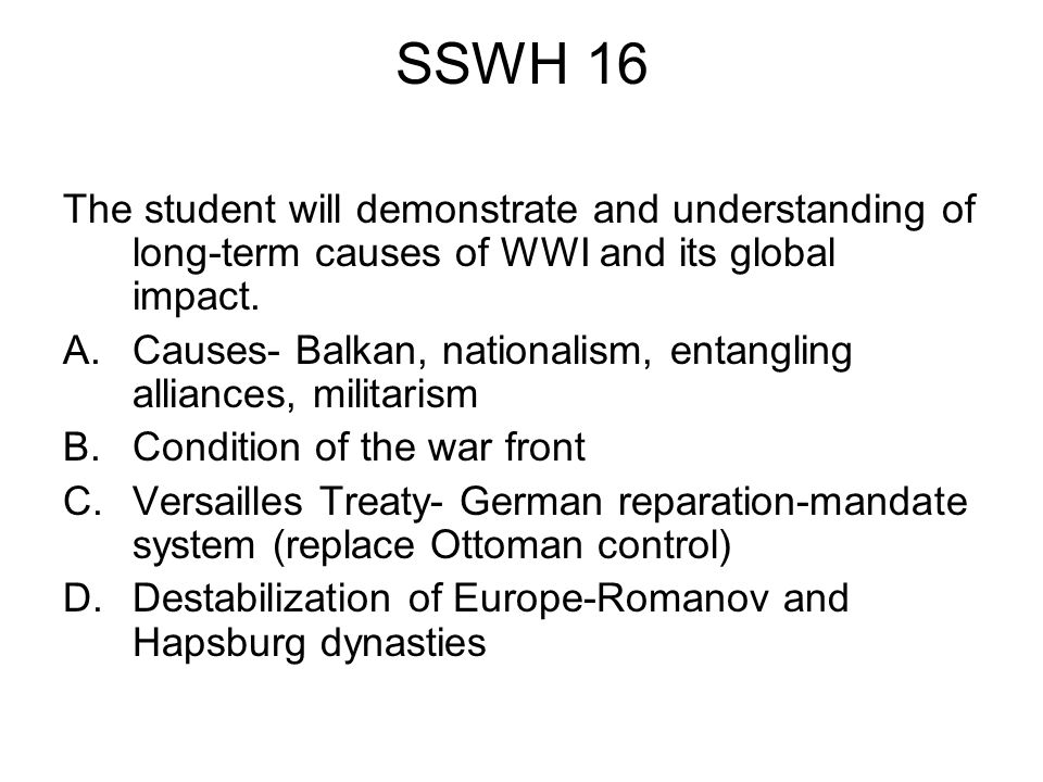 SSWH 16 The student will demonstrate and understanding of long-term causes of WWI and its global impact.