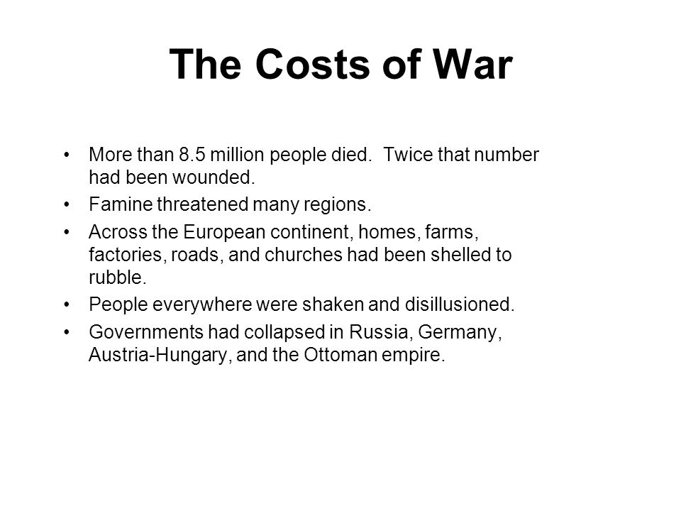 5 The Costs of War. More than 8.5 million people died. Twice that number had been wounded. Famine threatened many regions.