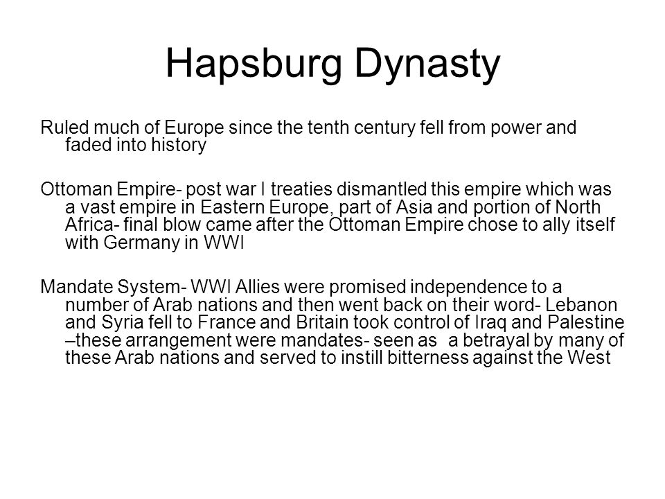 Hapsburg Dynasty Ruled much of Europe since the tenth century fell from power and faded into history.