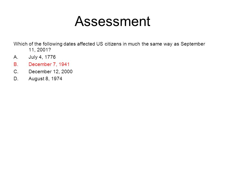 Assessment Which of the following dates affected US citizens in much the same way as September 11, 2001