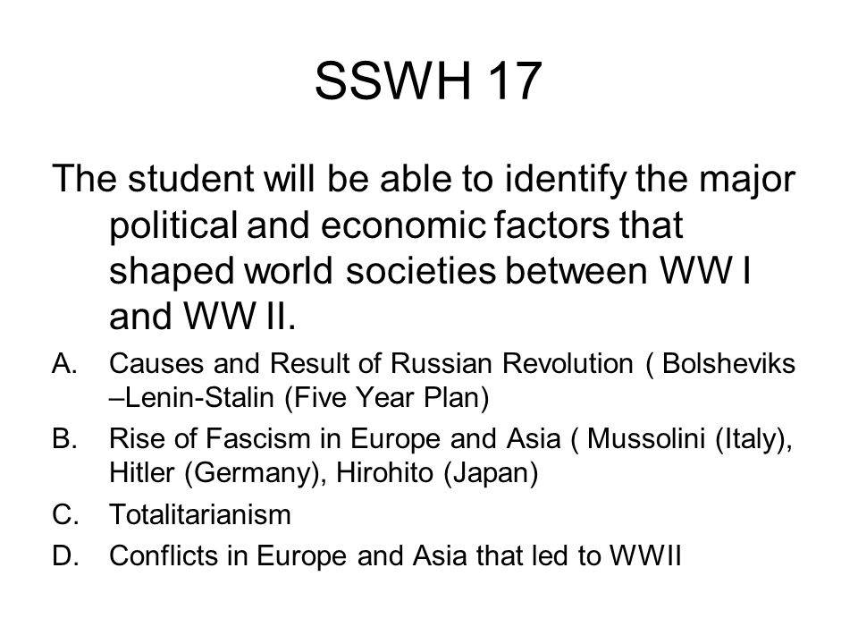 SSWH 17 The student will be able to identify the major political and economic factors that shaped world societies between WW I and WW II.