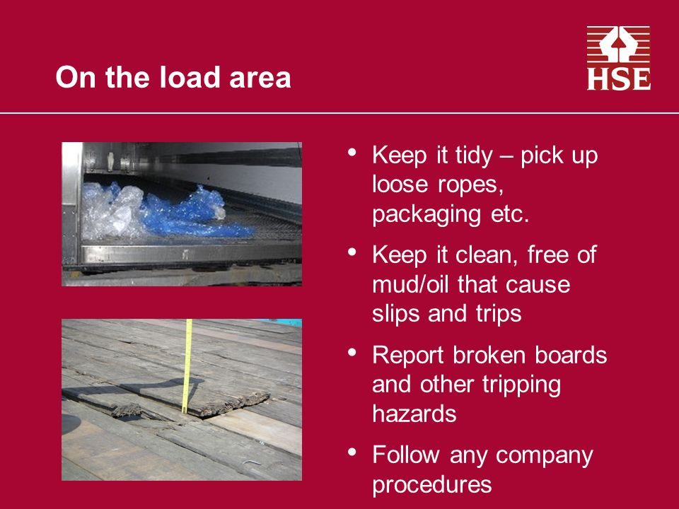 On the load area Keep it tidy – pick up loose ropes, packaging etc.