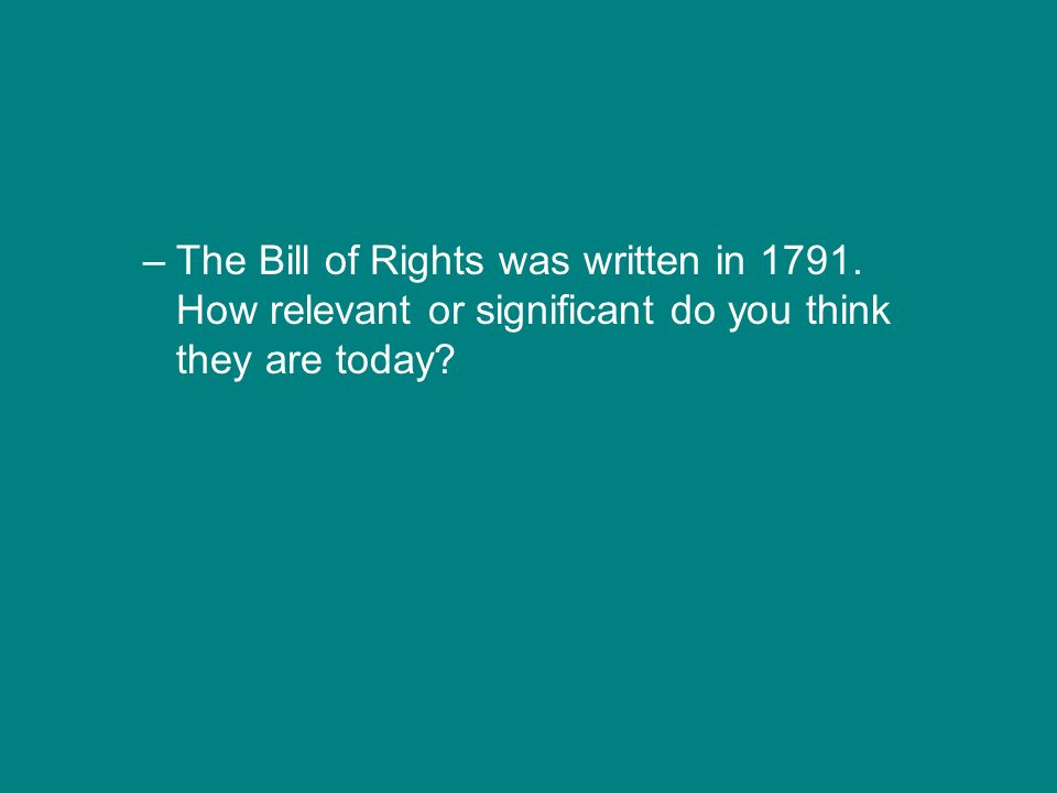 The Bill of Rights was written in 1791