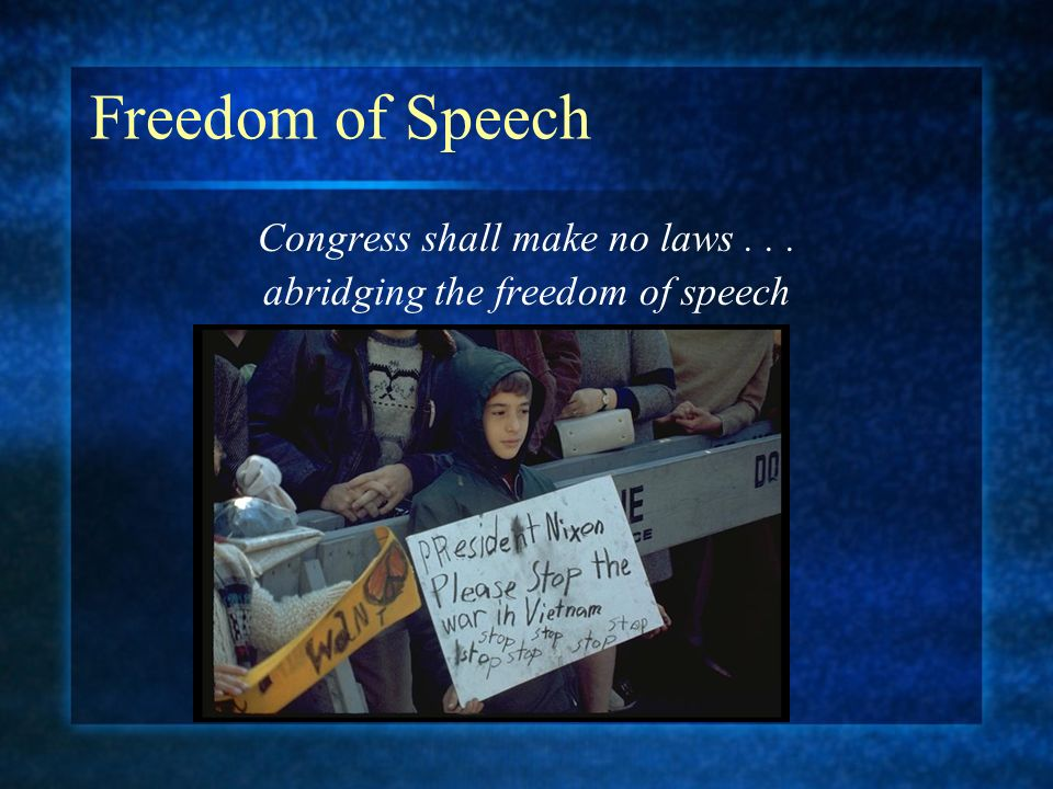 Freedom of Speech Congress shall make no laws . . .