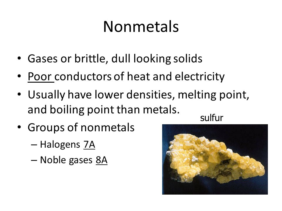 Nonmetals Gases or brittle, dull looking solids