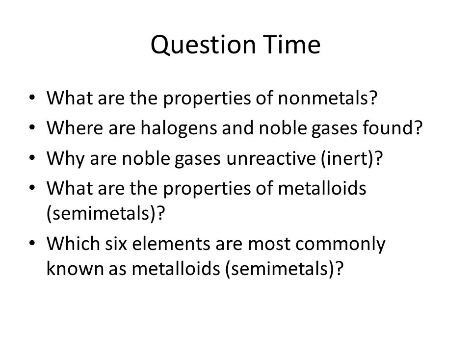 Question Time What are the properties of nonmetals