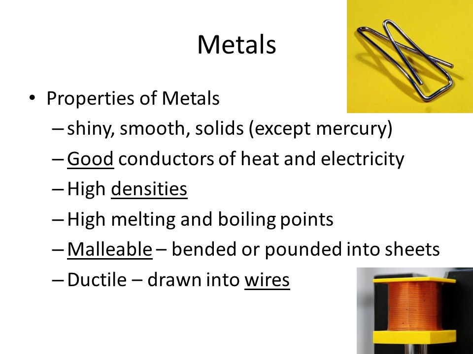 Metals Properties of Metals shiny, smooth, solids (except mercury)