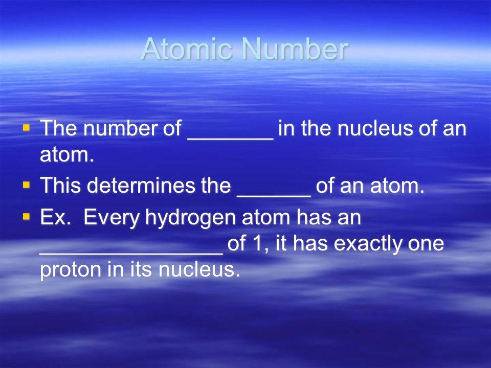 Atomic Number The number of _______ in the nucleus of an atom.