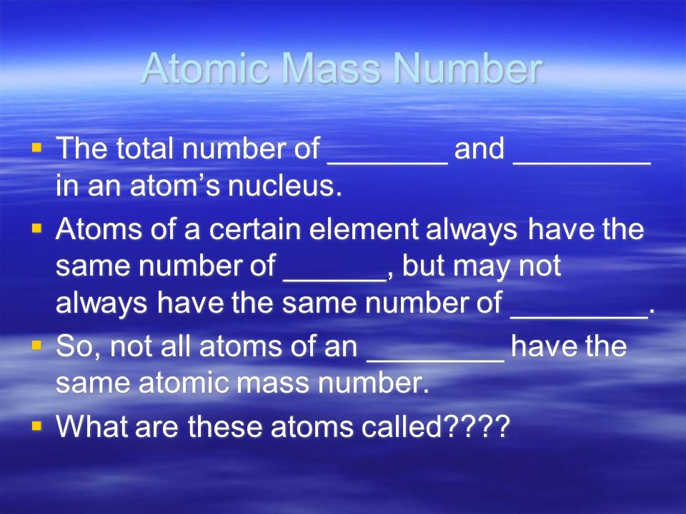 Atomic Mass Number The total number of _______ and ________ in an atom's nucleus.