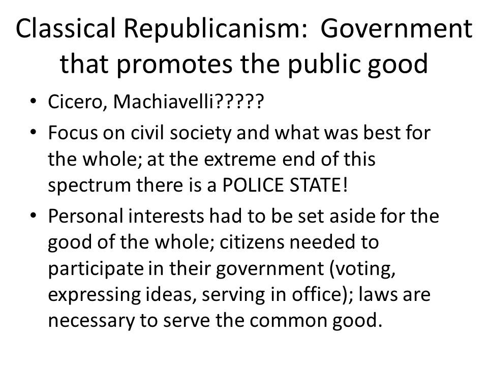 classical republicanism What is classical republicanism classical republicanism the common good means that citizens must have common characteristics, values and ideas.