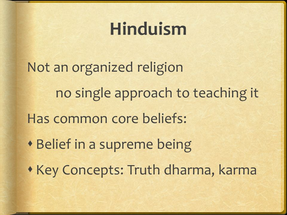 Hinduism Not an organized religion no single approach to teaching it