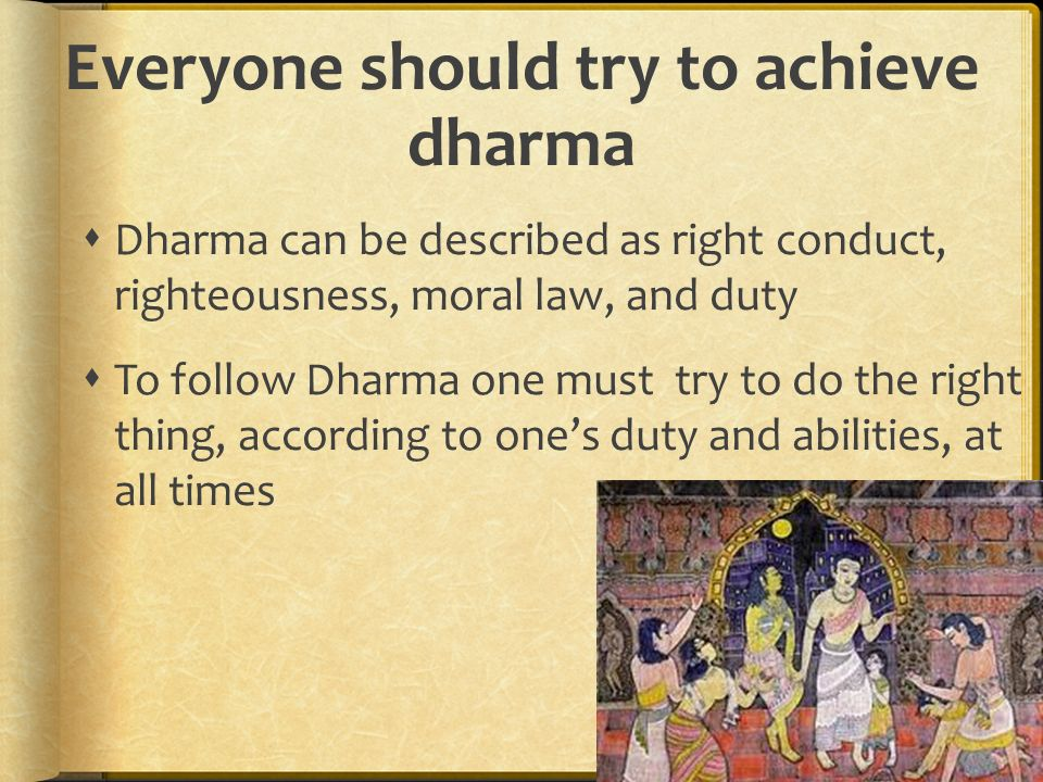 Everyone should try to achieve dharma