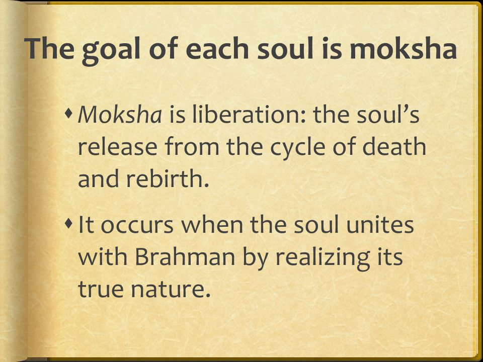 The goal of each soul is moksha