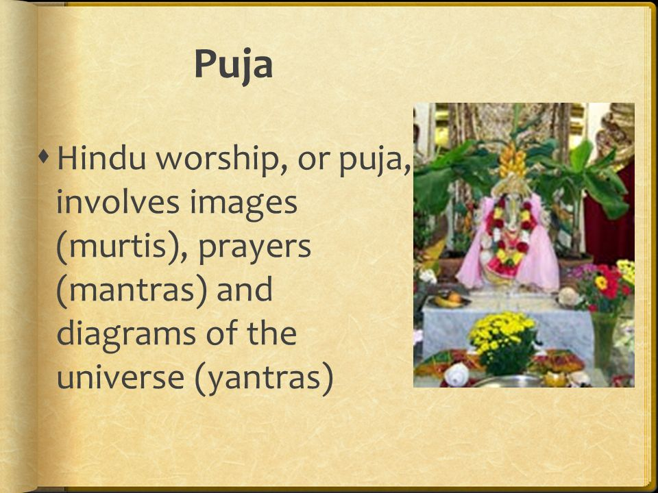 Puja Hindu worship, or puja, involves images (murtis), prayers (mantras) and diagrams of the universe (yantras)