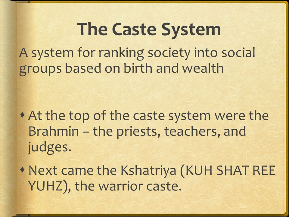 The Caste System A system for ranking society into social groups based on birth and wealth.