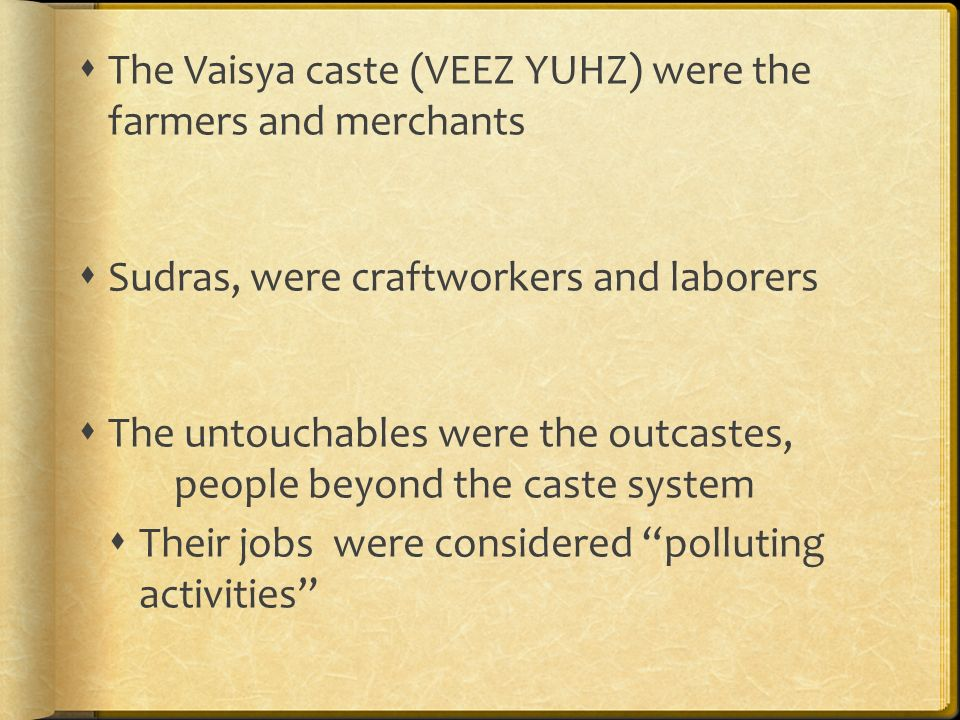 The Vaisya caste (VEEZ YUHZ) were the farmers and merchants
