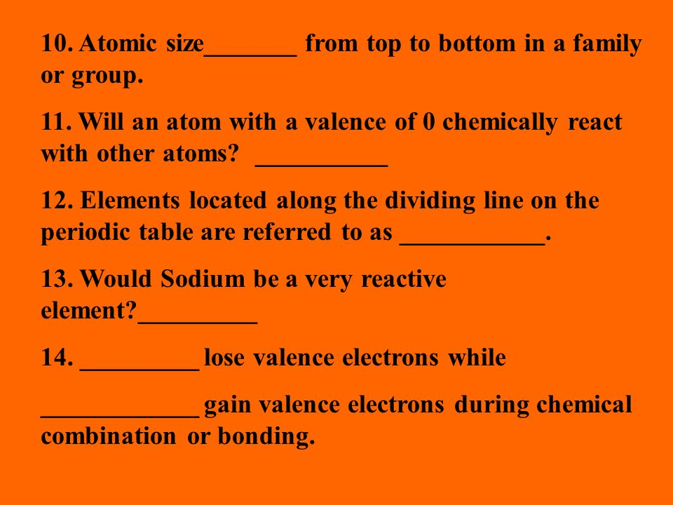 10. Atomic size_______ from top to bottom in a family or group.