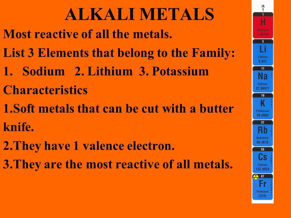 ALKALI METALS Most reactive of all the metals.