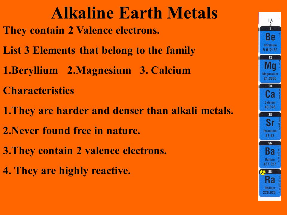 Alkaline Earth Metals They contain 2 Valence electrons.