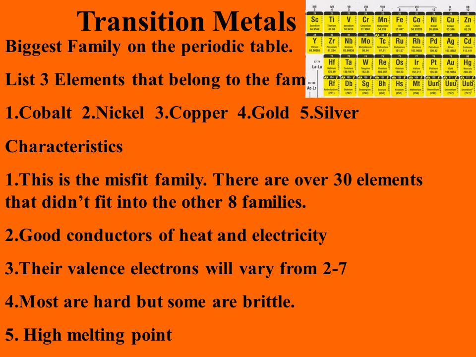 Transition Metals Biggest Family on the periodic table.