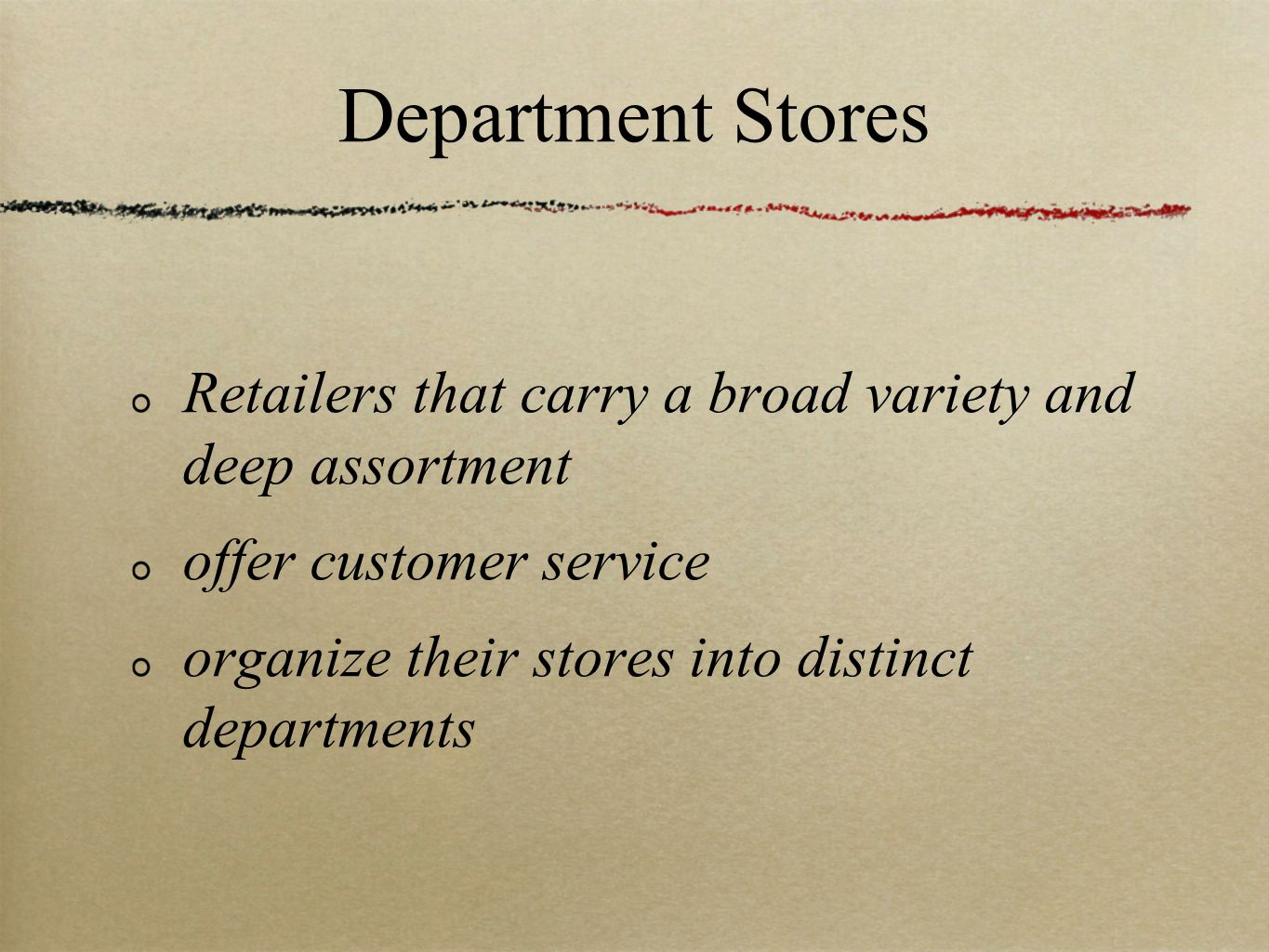 Department Stores Retailers that carry a broad variety and deep assortment. offer customer service.