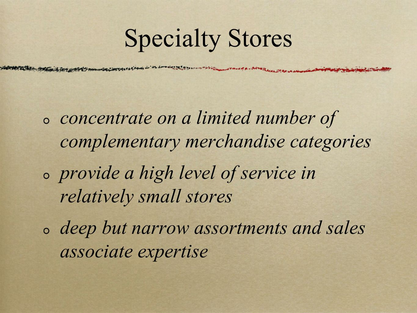 Specialty Stores concentrate on a limited number of complementary merchandise categories.