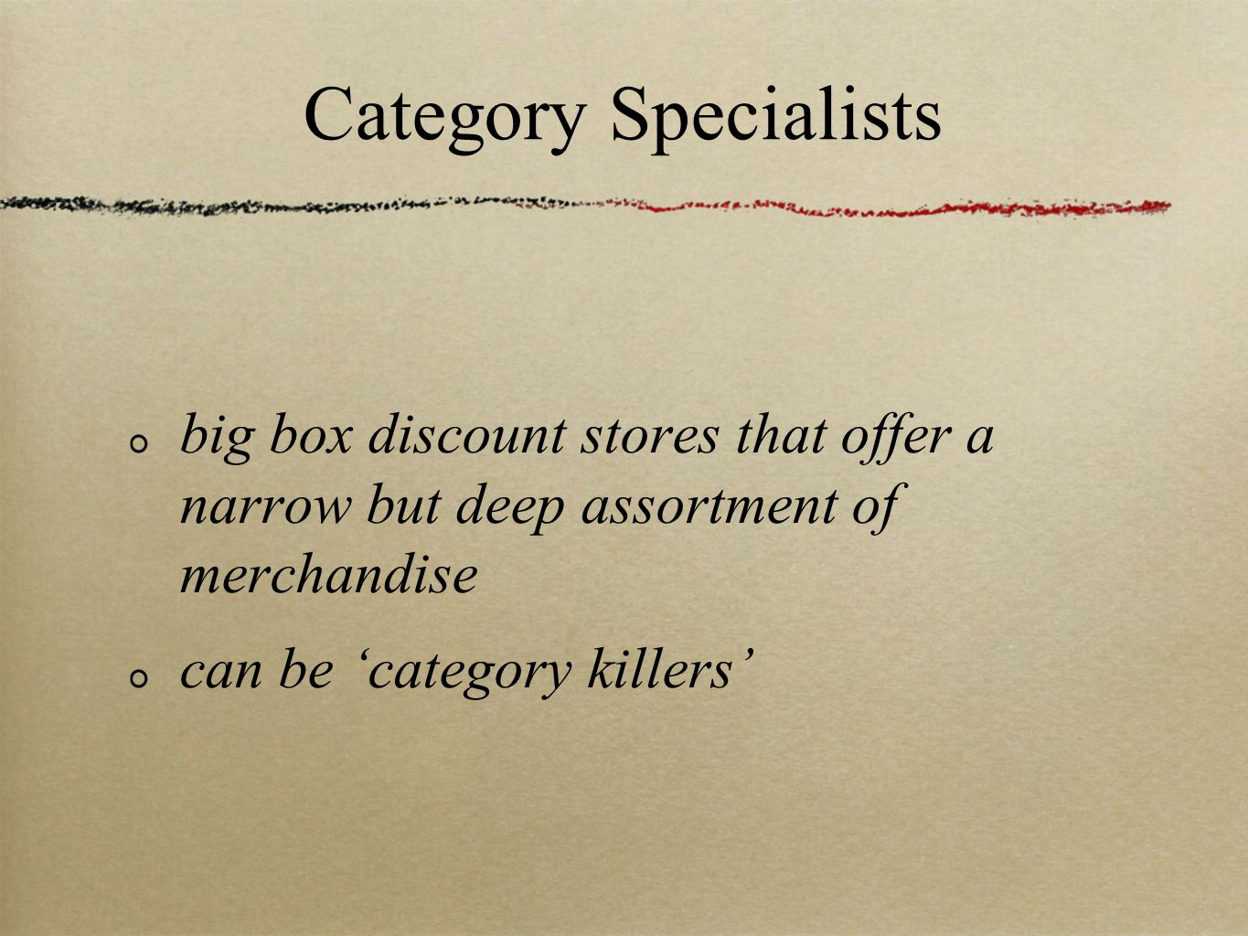 Category Specialists big box discount stores that offer a narrow but deep assortment of merchandise.