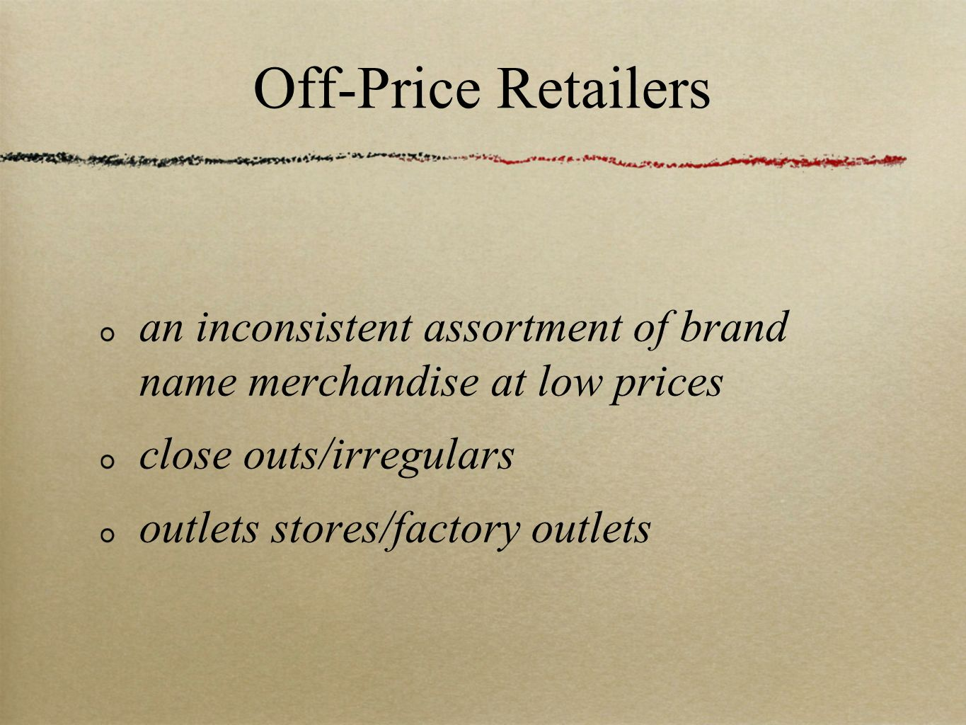 Off-Price Retailers an inconsistent assortment of brand name merchandise at low prices. close outs/irregulars.