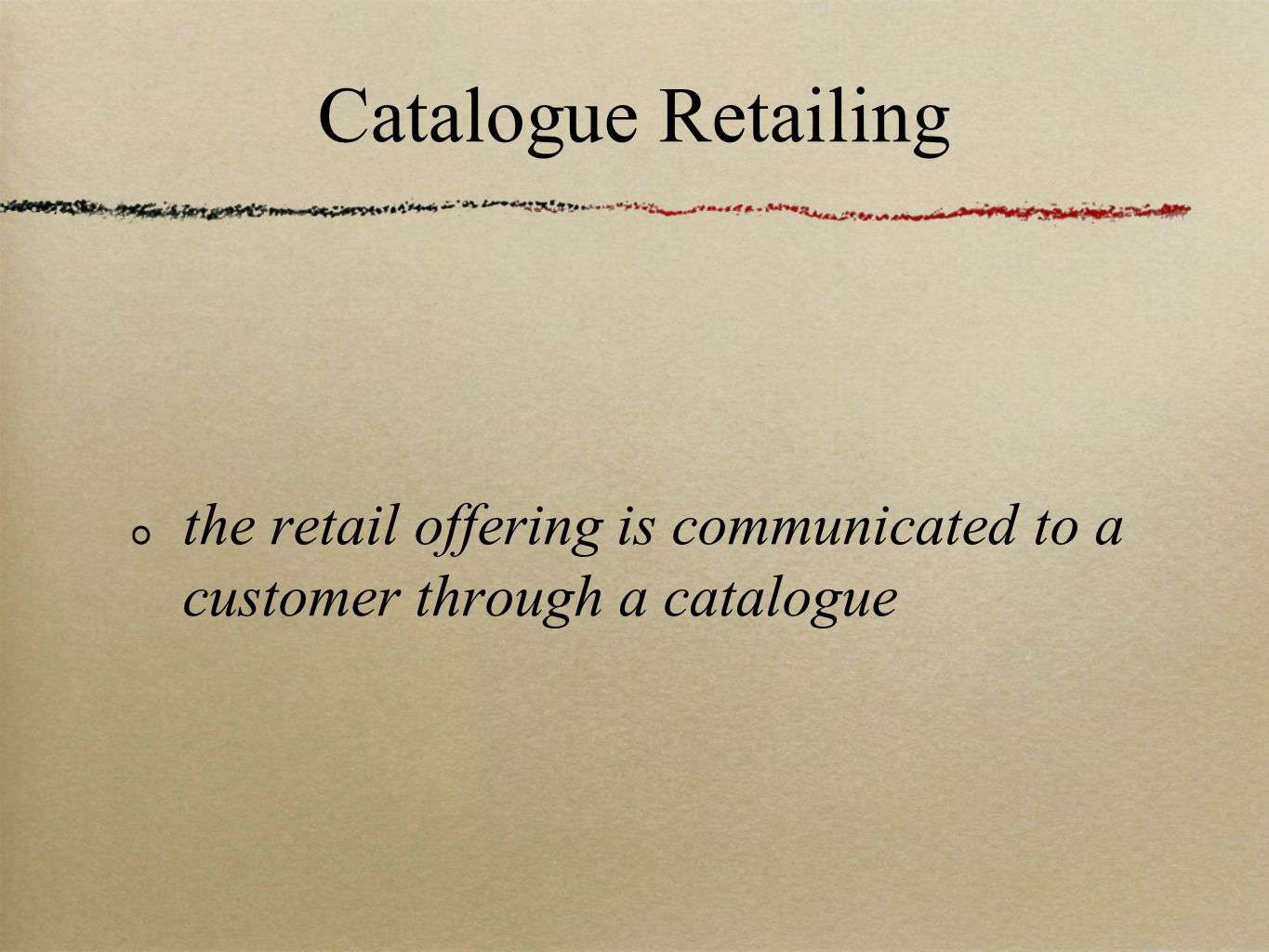 Catalogue Retailing the retail offering is communicated to a customer through a catalogue