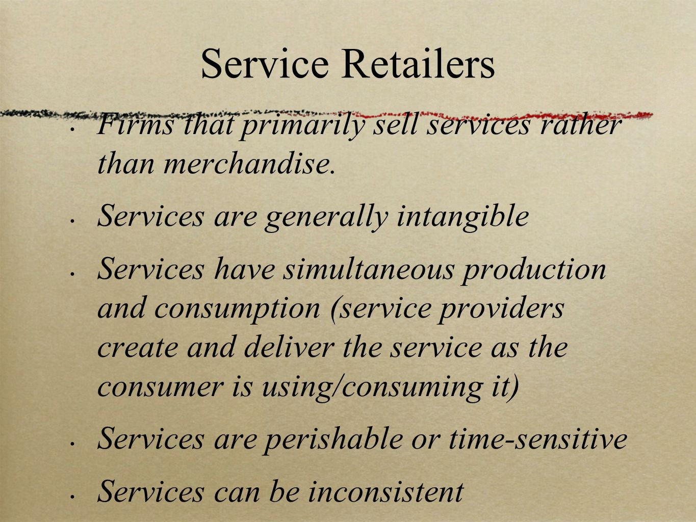 Service Retailers Firms that primarily sell services rather than merchandise. Services are generally intangible.
