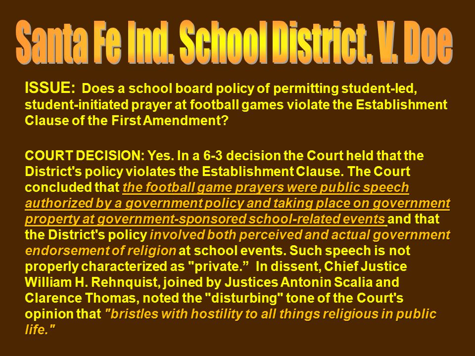 santa fe independent school district v doe Santa fe independent school district v doe, 530 us 290 (2000) facts: in santa fe, in  view of the history of religious practices in the school district  start studying.
