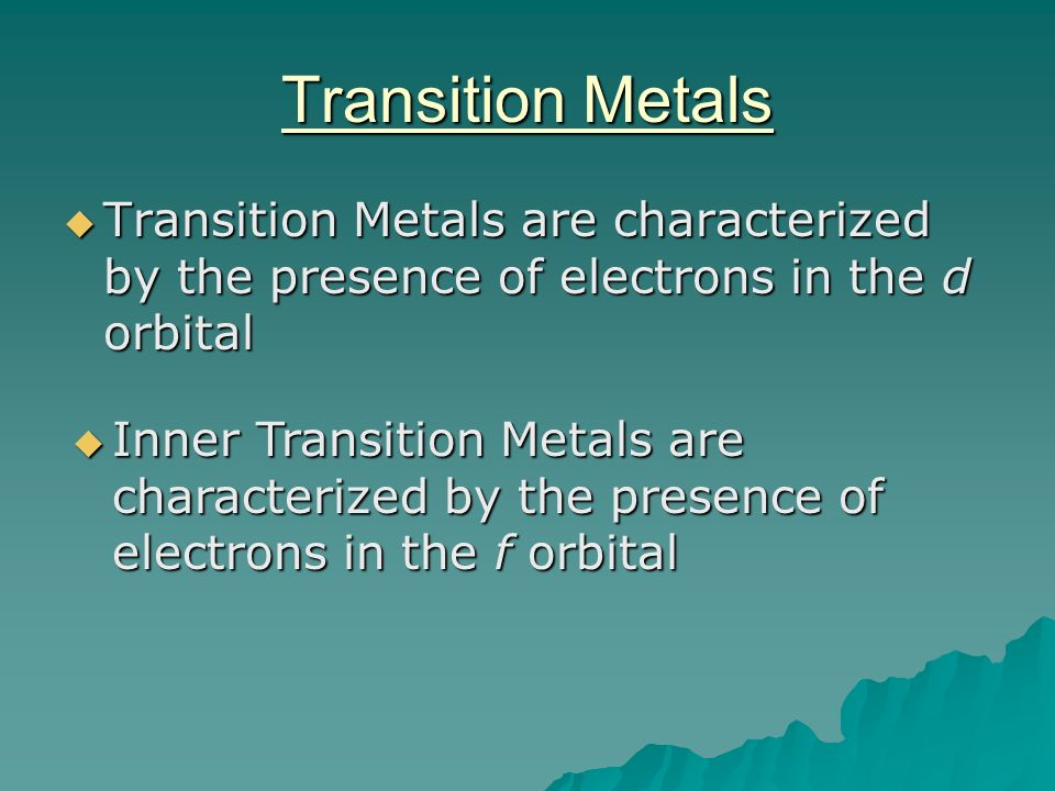 Transition Metals Transition Metals are characterized by the presence of electrons in the d orbital.