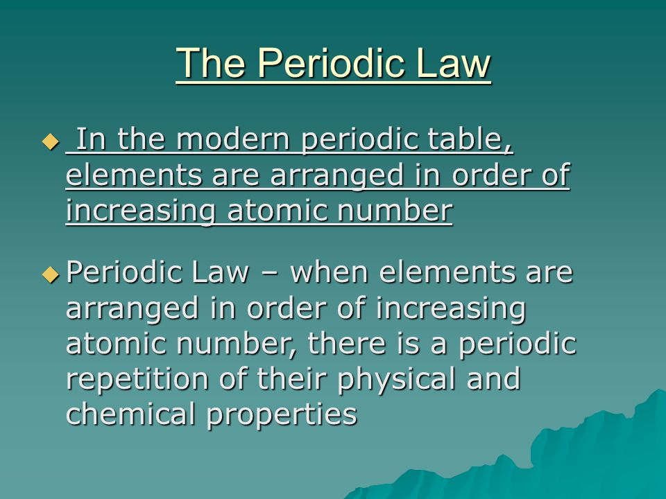 The Periodic Law In the modern periodic table, elements are arranged in order of increasing atomic number.