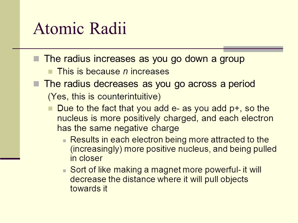Atomic Radii The radius increases as you go down a group