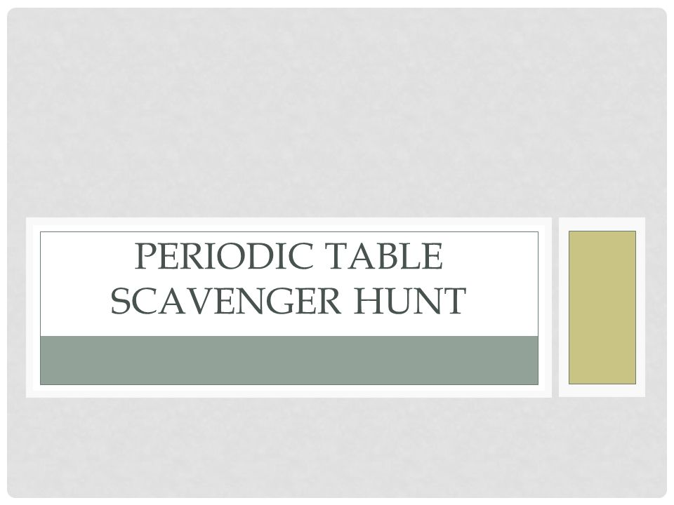 Periodic table scavenger hunt ppt download 1 periodic table scavenger hunt urtaz Image collections