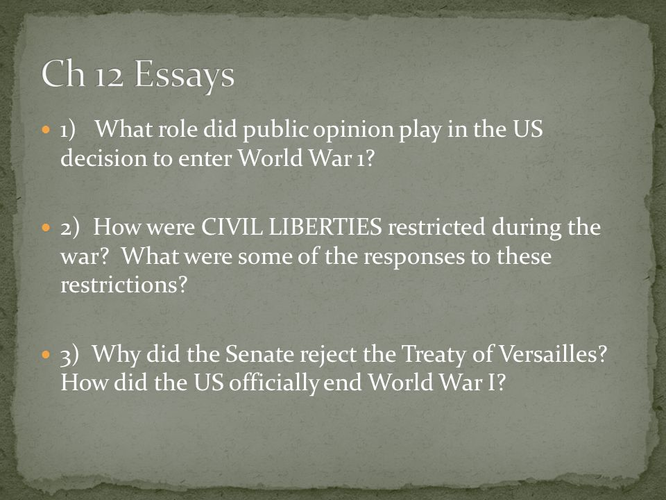 chapter world war i the road to war the united states declares  ch 12 essays 1 what role did public opinion play in the us decision to