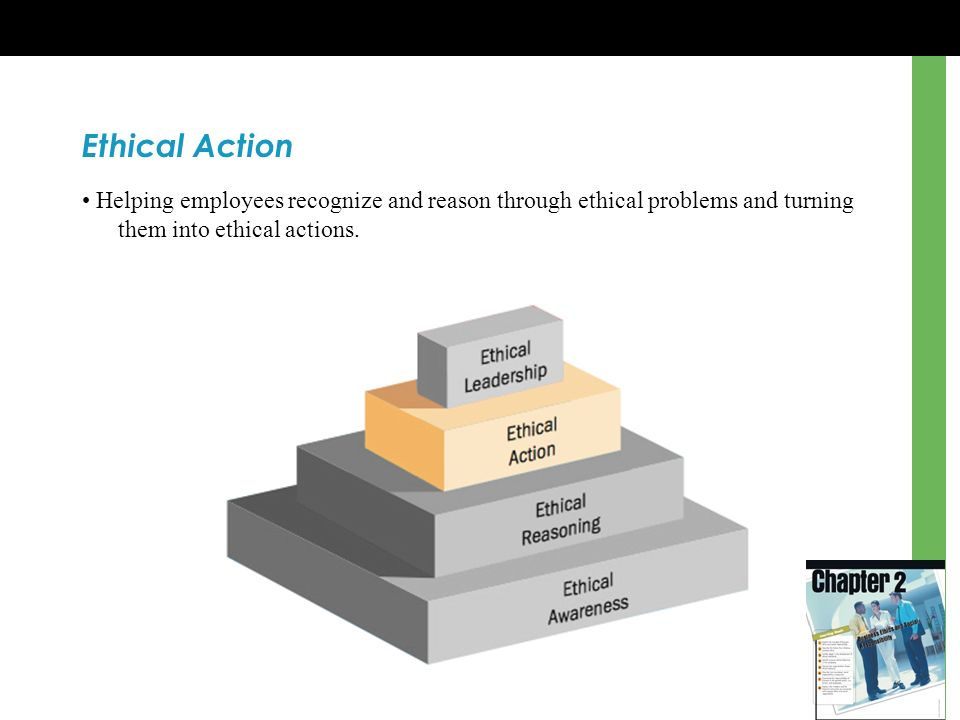 Ethical Action • Helping employees recognize and reason through ethical problems and turning them into ethical actions.