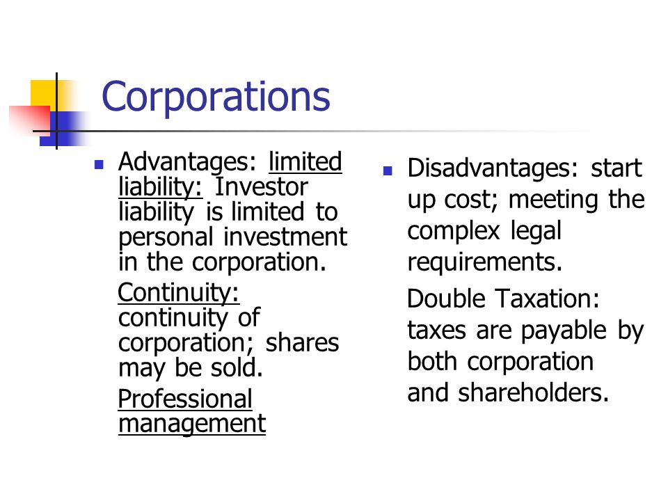 Corporations Advantages: limited liability: Investor liability is limited to personal investment in the corporation.