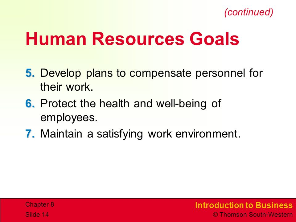 (continued) Human Resources Goals. 5. Develop plans to compensate personnel for their work. 6. Protect the health and well-being of employees.