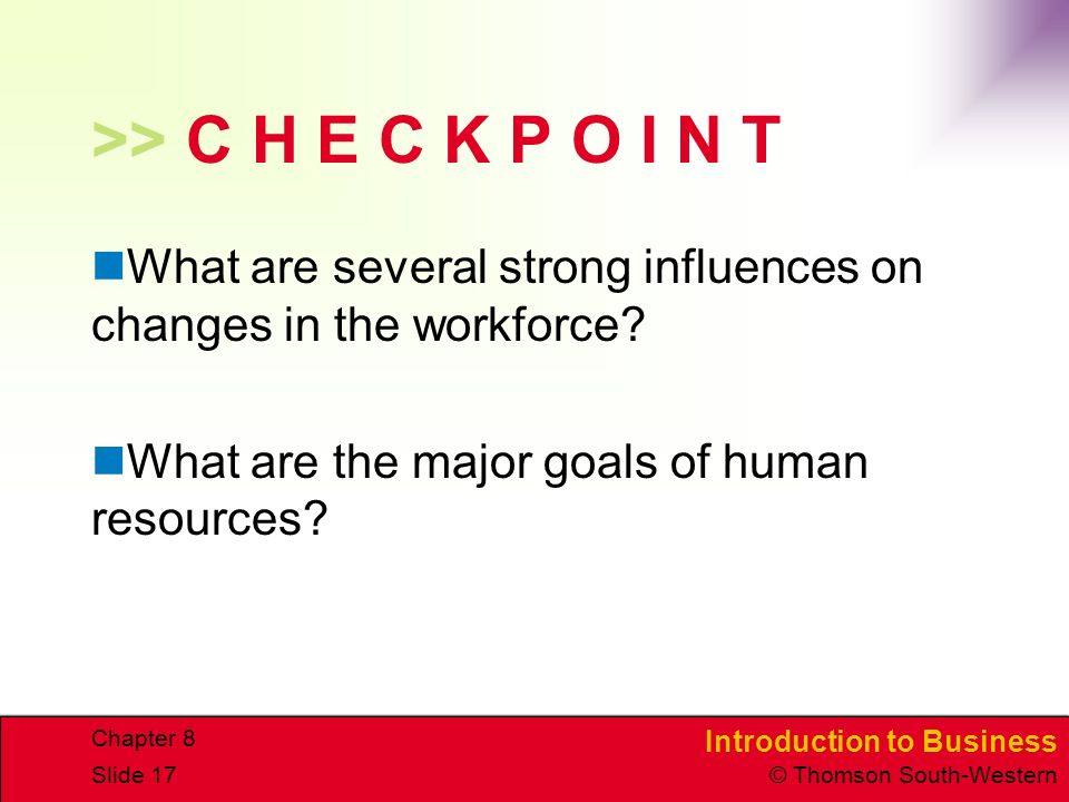 >> C H E C K P O I N T What are several strong influences on changes in the workforce What are the major goals of human resources
