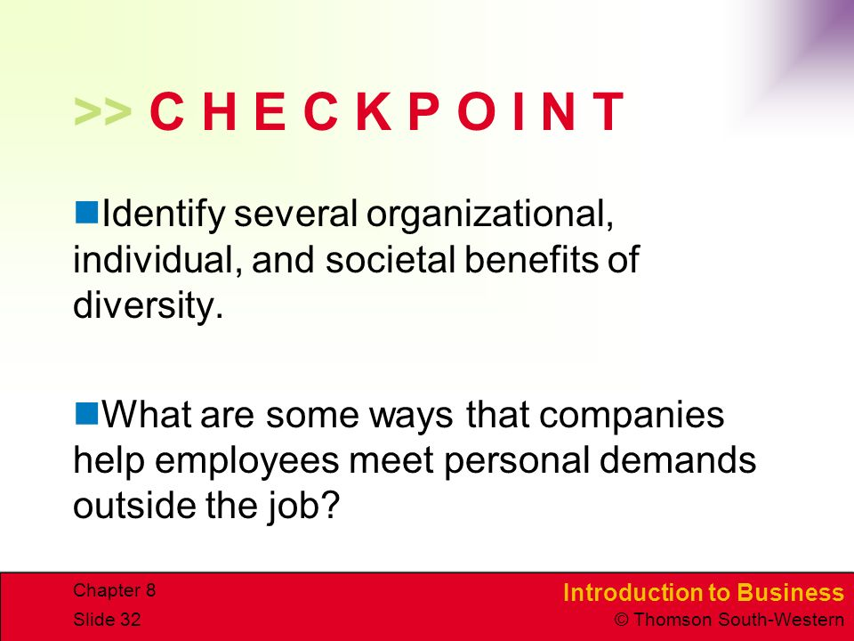 >> C H E C K P O I N T Identify several organizational, individual, and societal benefits of diversity.