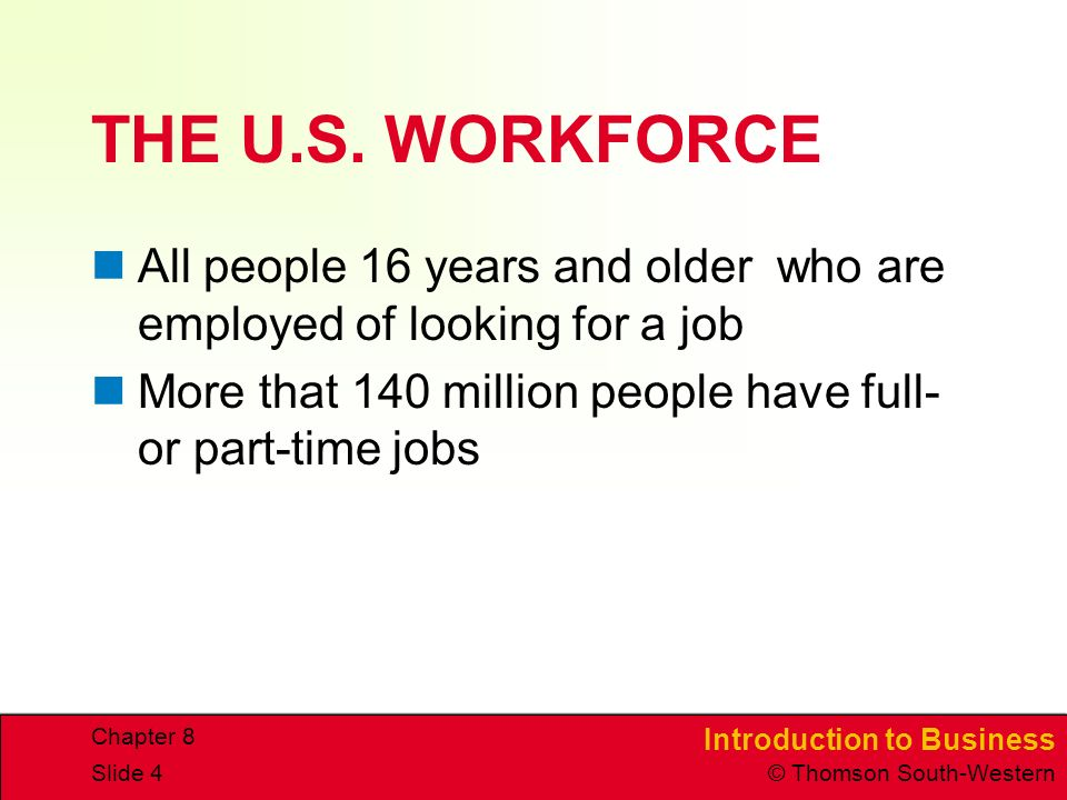 THE U.S. WORKFORCE All people 16 years and older who are employed of looking for a job. More that 140 million people have full-or part-time jobs.